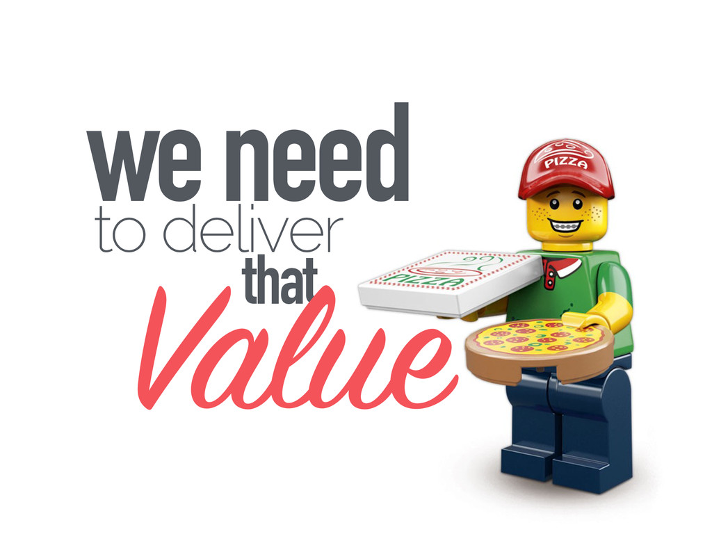 we need to deliver that Value
