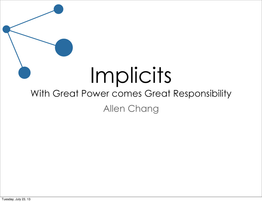 Implicits With Great Power comes Great Responsi...