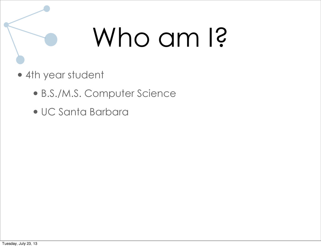 Who am I? •4th year student •B.S./M.S. Computer...