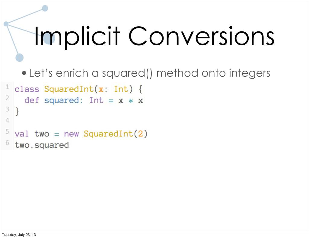 •Let's enrich a squared() method onto integers ...