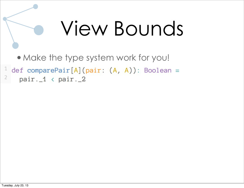 View Bounds •Make the type system work for you!...