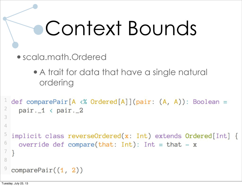 Context Bounds •scala.math.Ordered •A trait for...