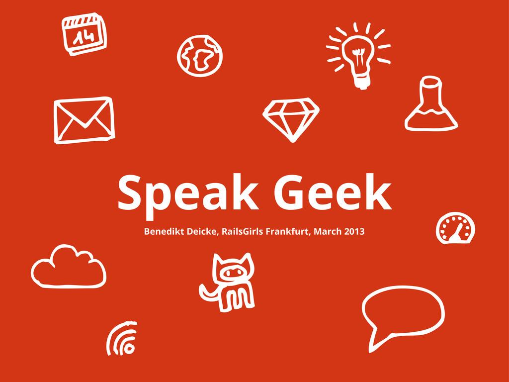Speak Geek Benedikt Deicke, RailsGirls Frankfur...