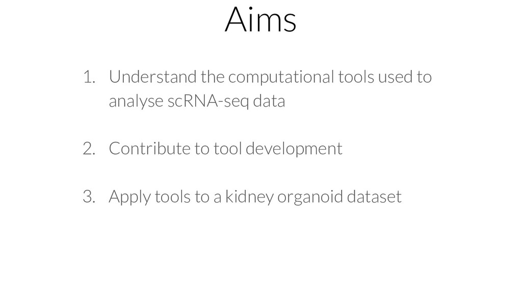 Aims 1. Understand the computational tools used...