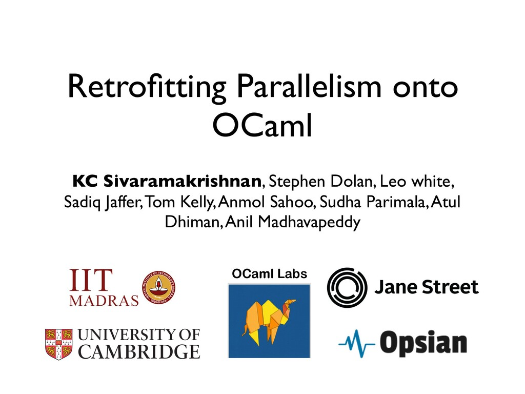 Retrofitting Parallelism onto OCaml KC Sivaramak...