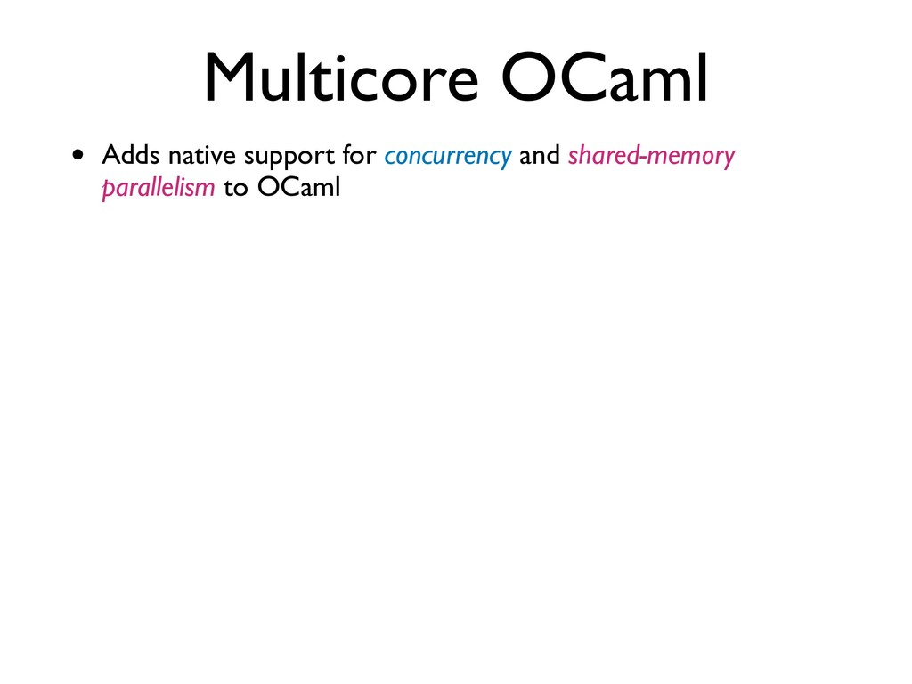 Multicore OCaml • Adds native support for concu...