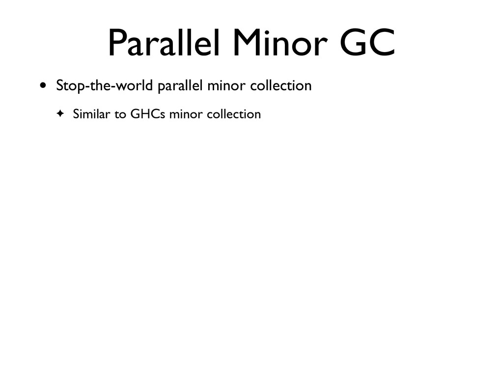 Parallel Minor GC • Stop-the-world parallel min...