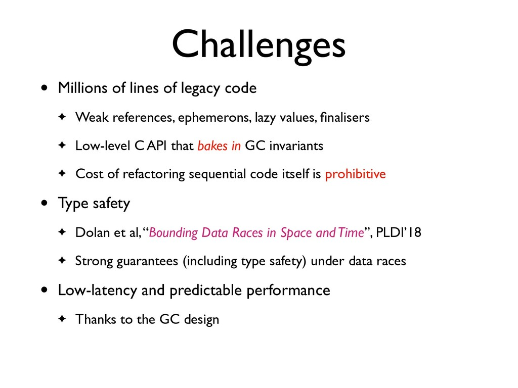 Challenges • Millions of lines of legacy code ✦...