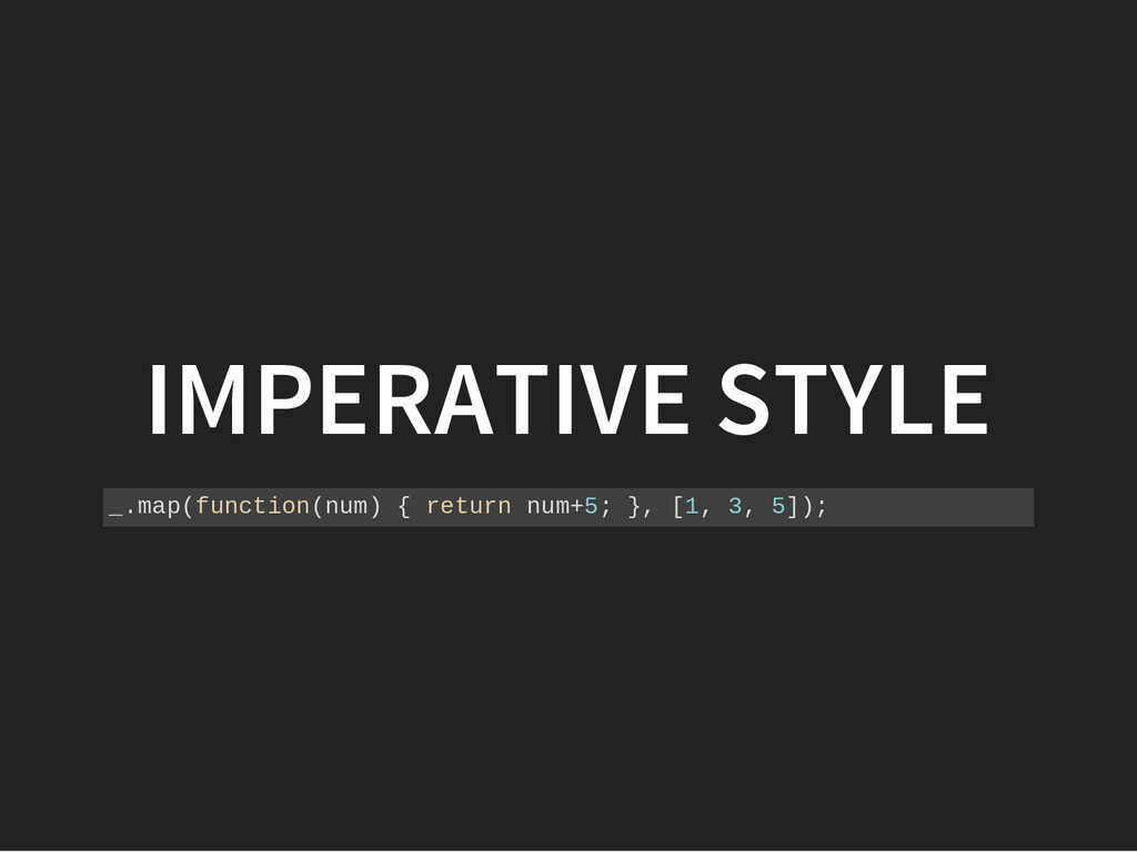 IMPERATIVE STYLE _ . m a p ( f u n c t i o n ( ...