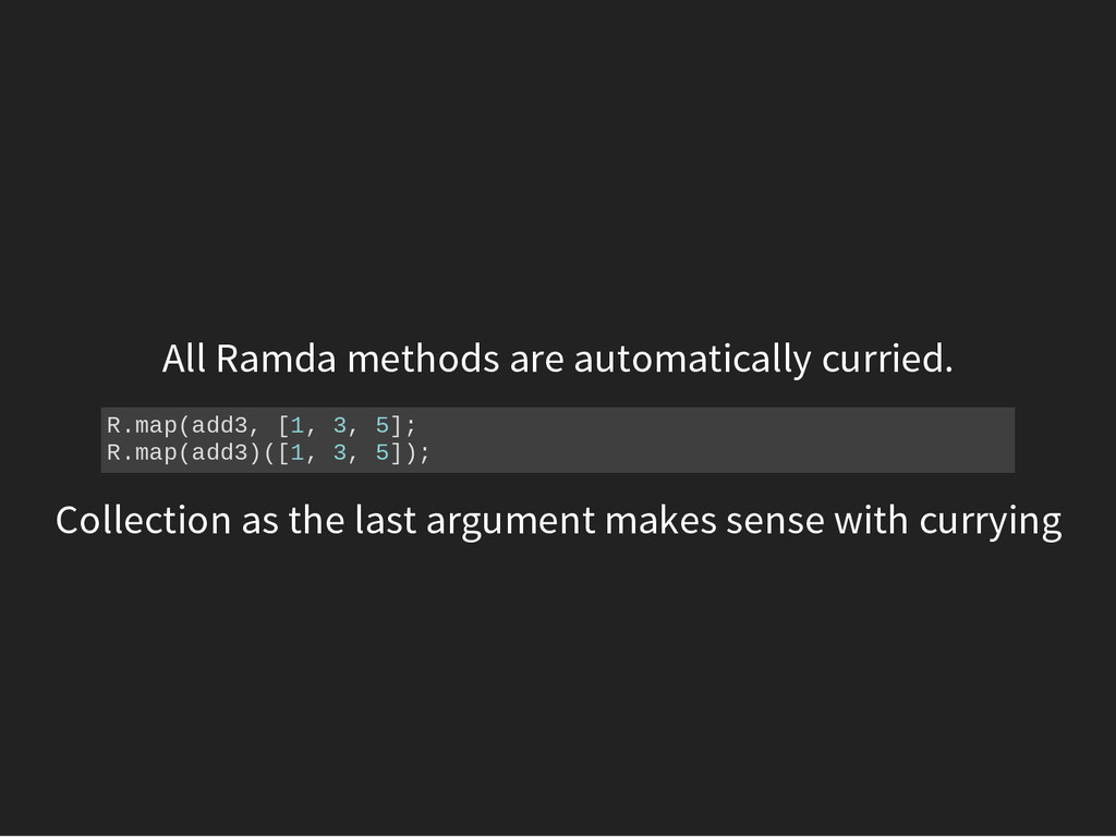 All Ramda methods are automatically curried. R ...