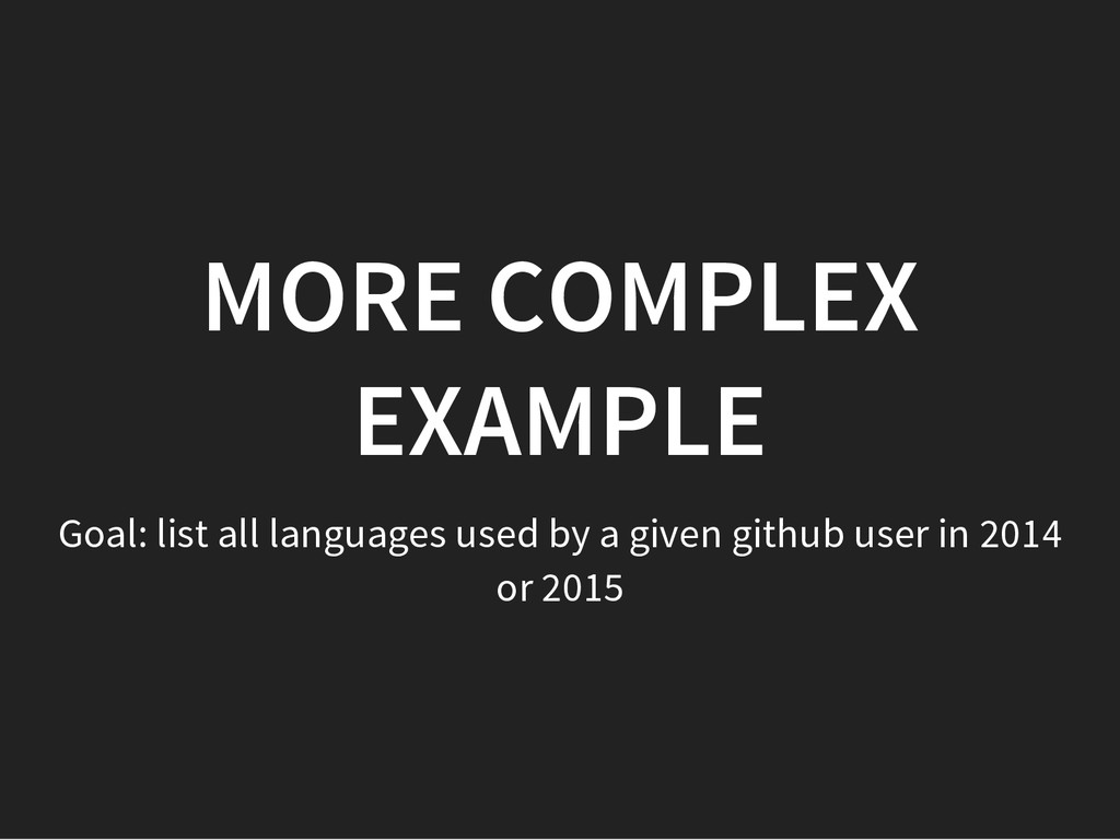 MORE COMPLEX EXAMPLE Goal: list all languages u...