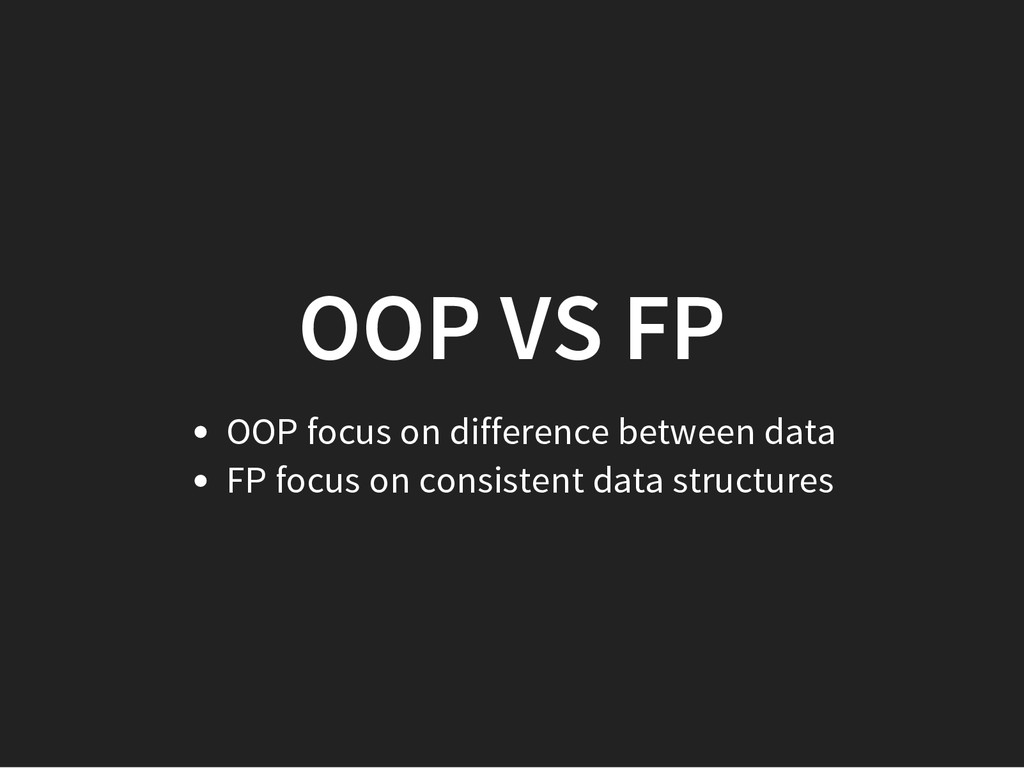 OOP VS FP OOP focus on difference between data ...