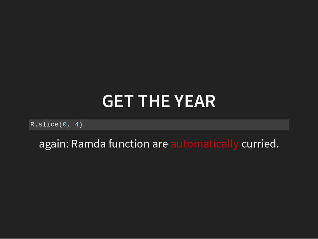 GET THE YEAR R . s l i c e ( 0 , 4 ) again: Ram...
