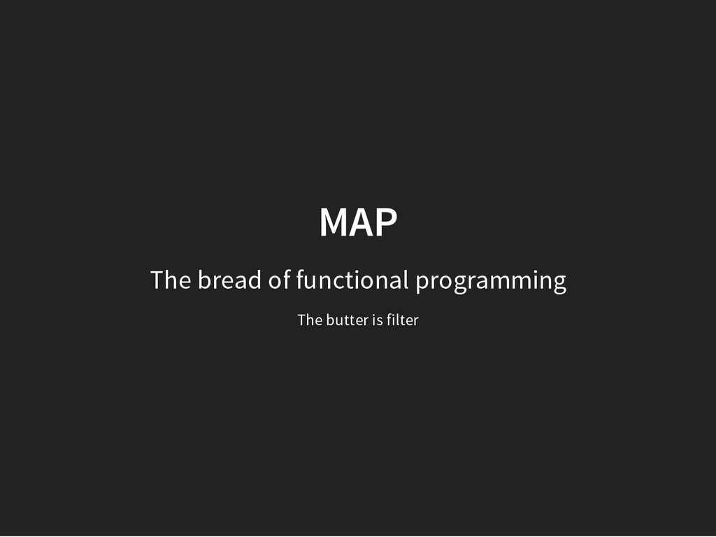 MAP The bread of functional programming The but...