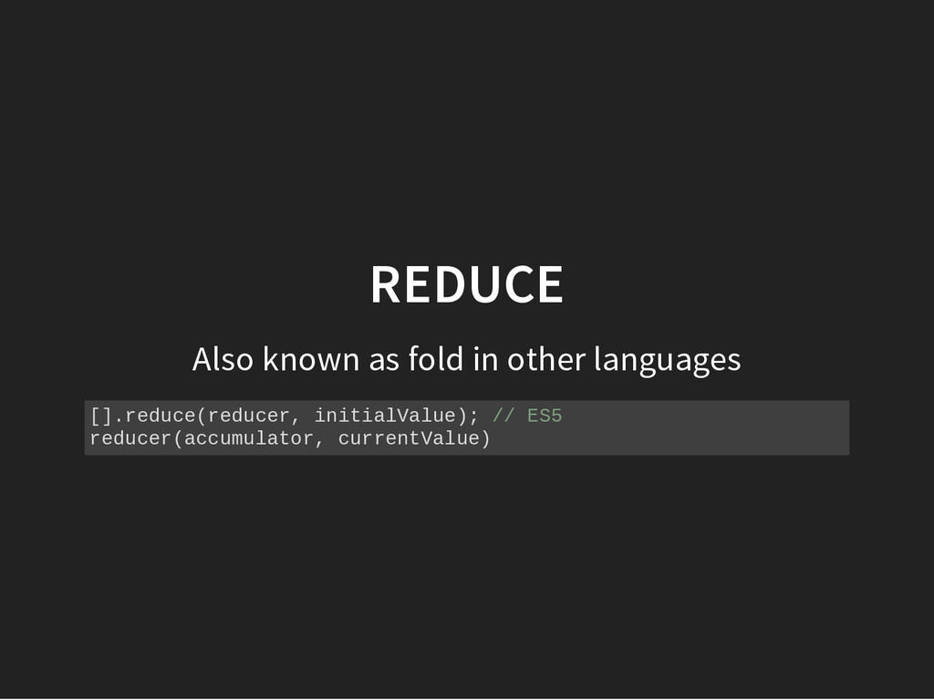 REDUCE Also known as fold in other languages [ ...