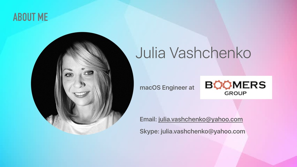 ABOUT ME Julia Vashchenko macOS Engineer at Ema...