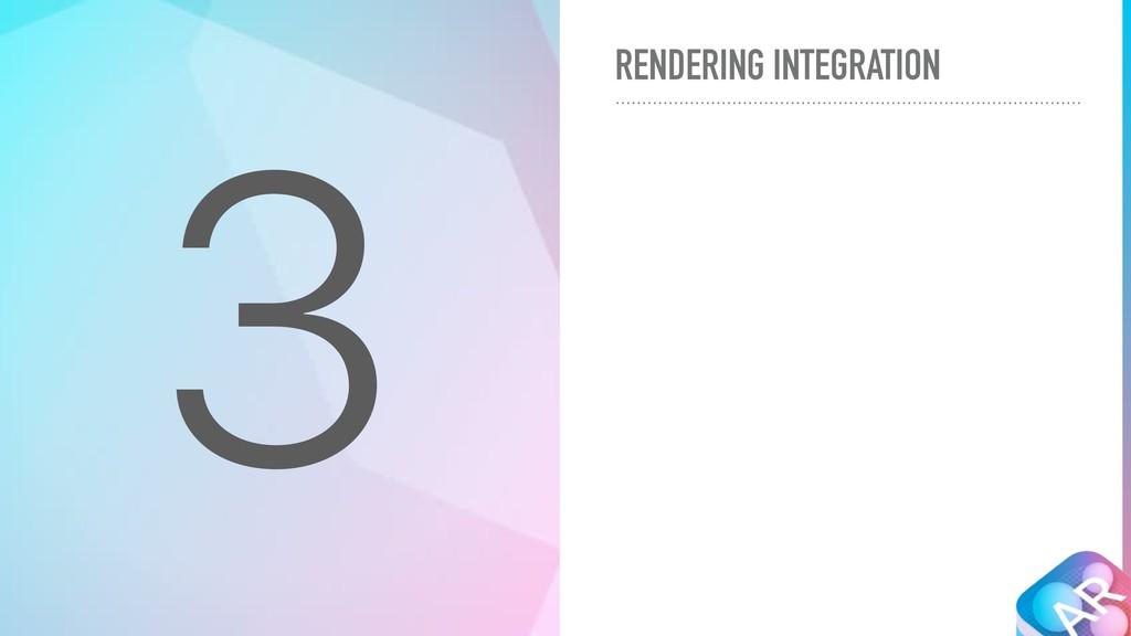 RENDERING INTEGRATION 3