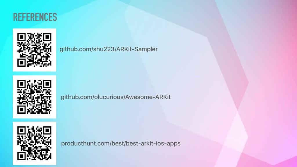 REFERENCES github.com/shu223/ARKit-Sampler gith...