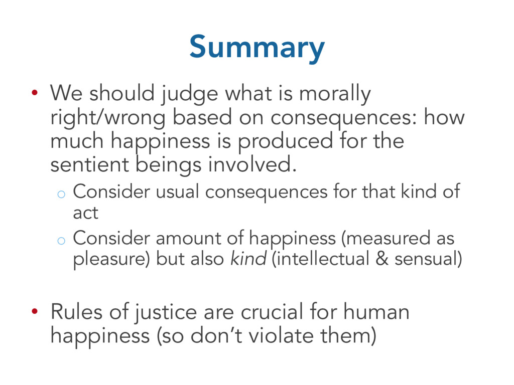 Summary • We should judge what is morally right...