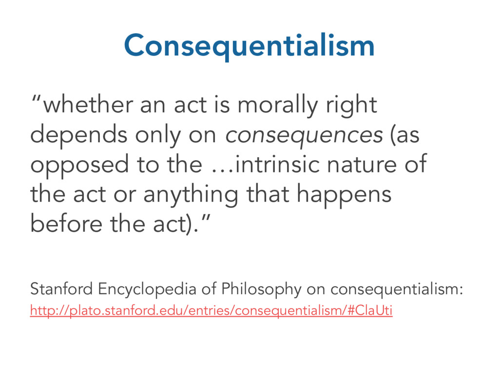"""Consequentialism """"whether an act is morally rig..."""