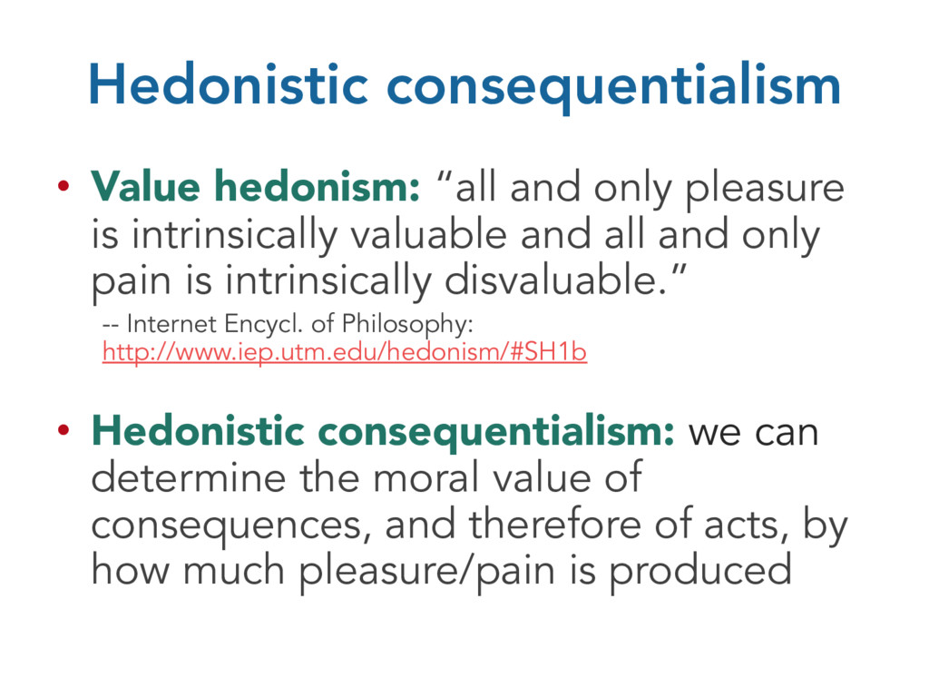 """Hedonistic consequentialism • Value hedonism: """"..."""