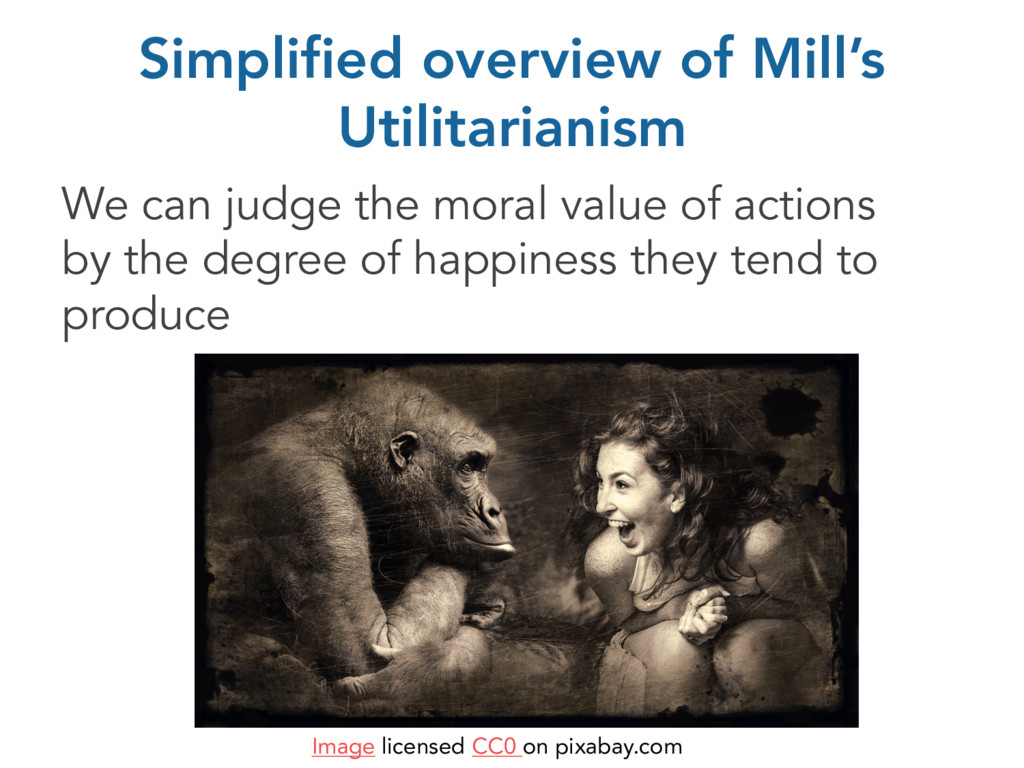 Simplified overview of Mill's Utilitarianism We...
