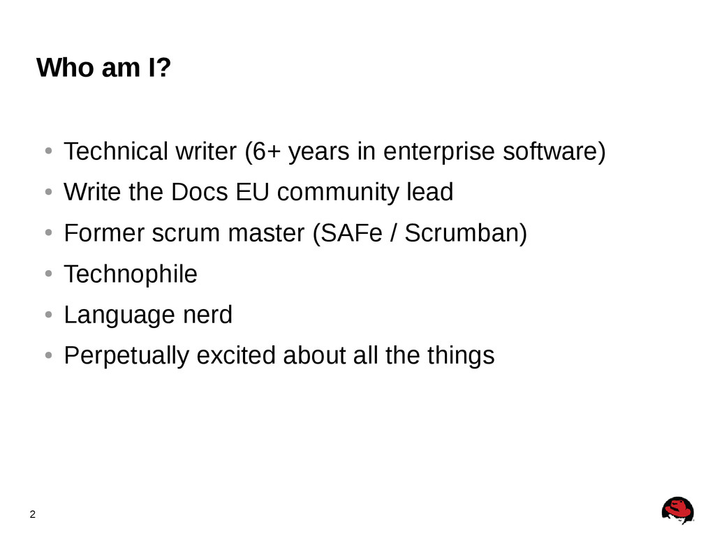 2 Who am I? ● Technical writer (6+ years in ent...