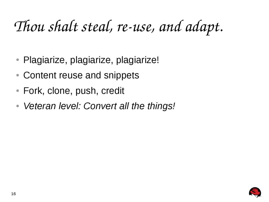 16 Thou shalt steal, reuse, and adapt. ● Plagi...