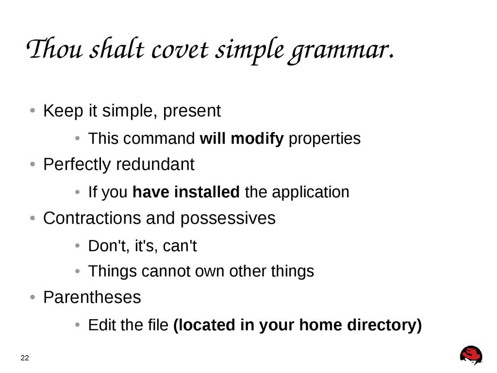 22 Thou shalt covet simple grammar. ● Keep it s...