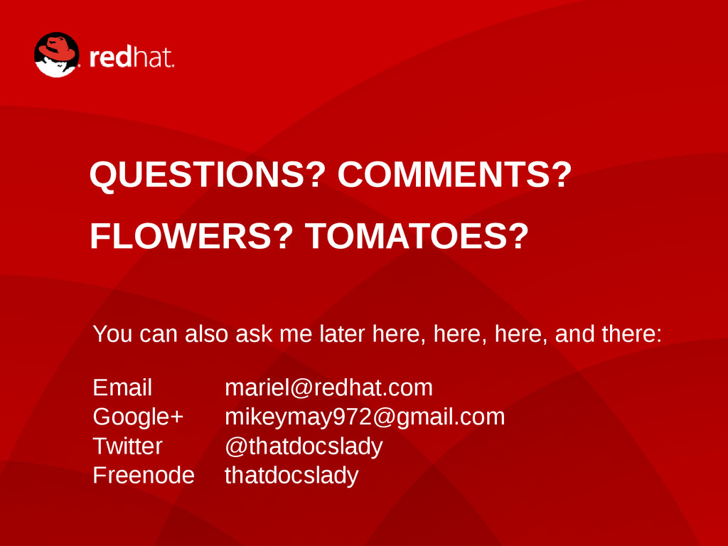 QUESTIONS? COMMENTS? FLOWERS? TOMATOES? You can...