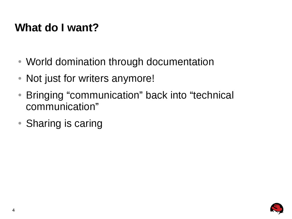 4 What do I want? ● World domination through do...