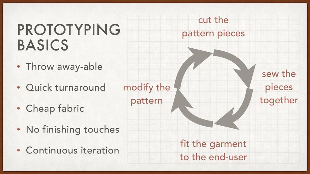 PROTOTYPING BASICS • Throw away-able • Quick tu...