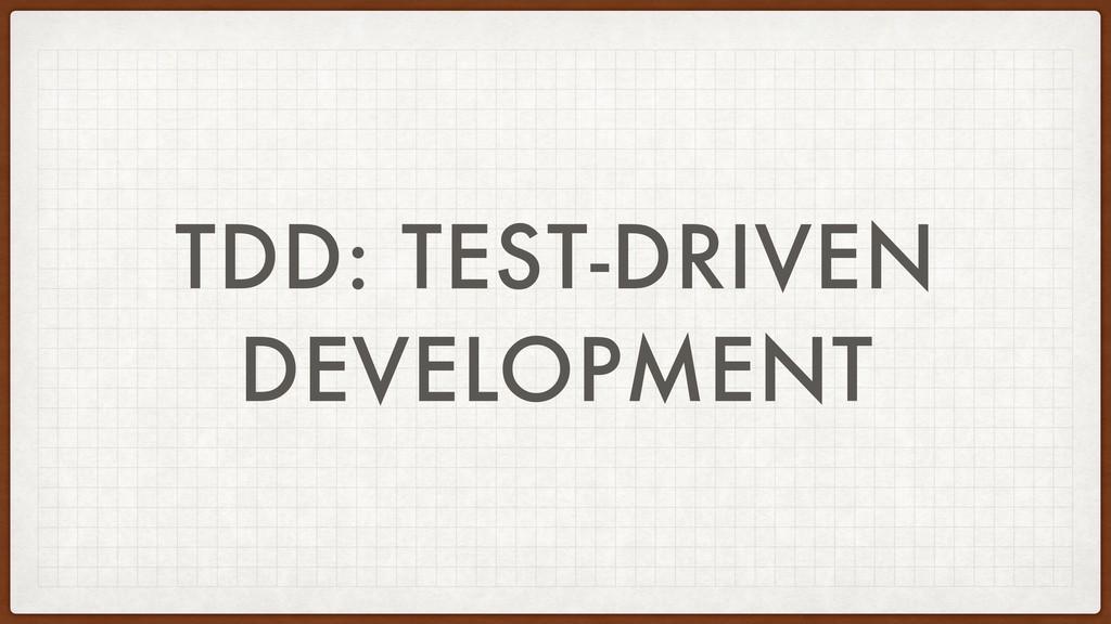 TDD: TEST-DRIVEN DEVELOPMENT