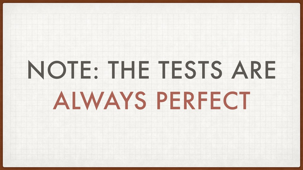 NOTE: THE TESTS ARE ALWAYS PERFECT