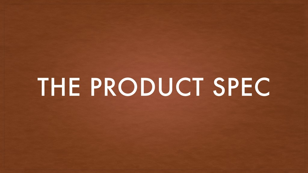 THE PRODUCT SPEC