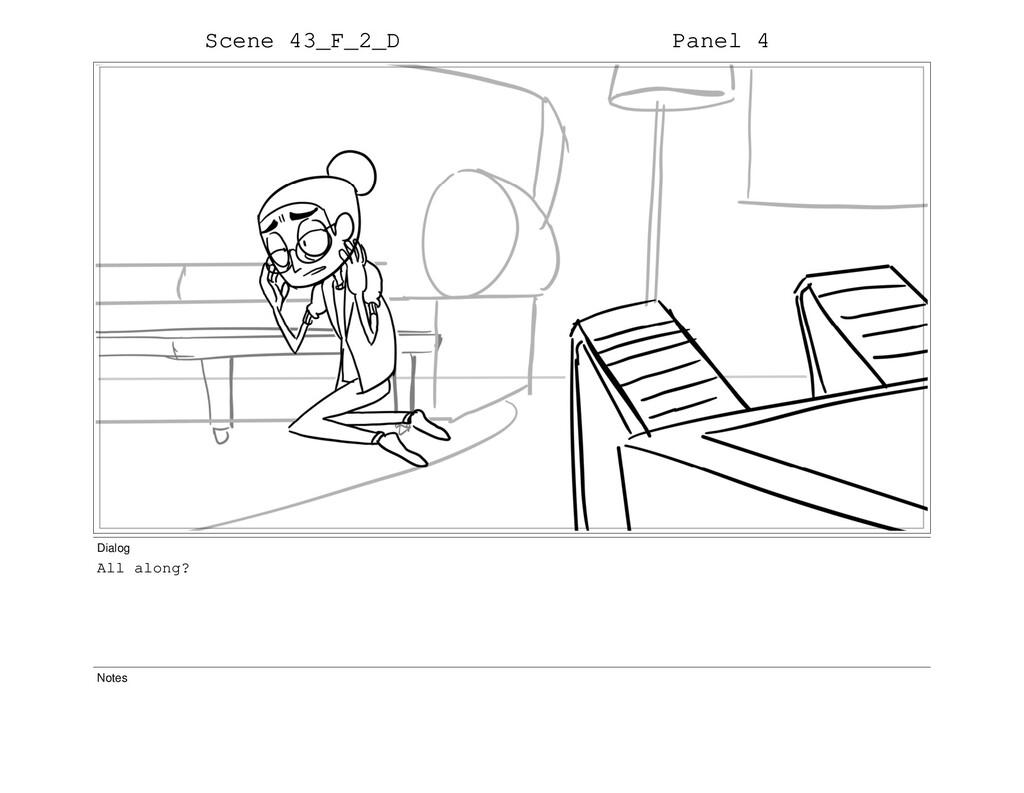 Scene 43_F_2_D Panel 4 Dialog All along? Notes