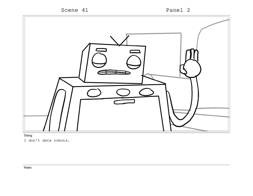 Scene 41 Panel 2 Dialog I don't date robots. No...