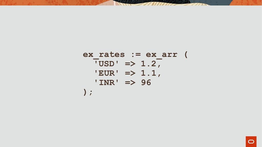 ex_rates := ex_arr ( 'USD' => 1.2, 'EUR' => 1.1...
