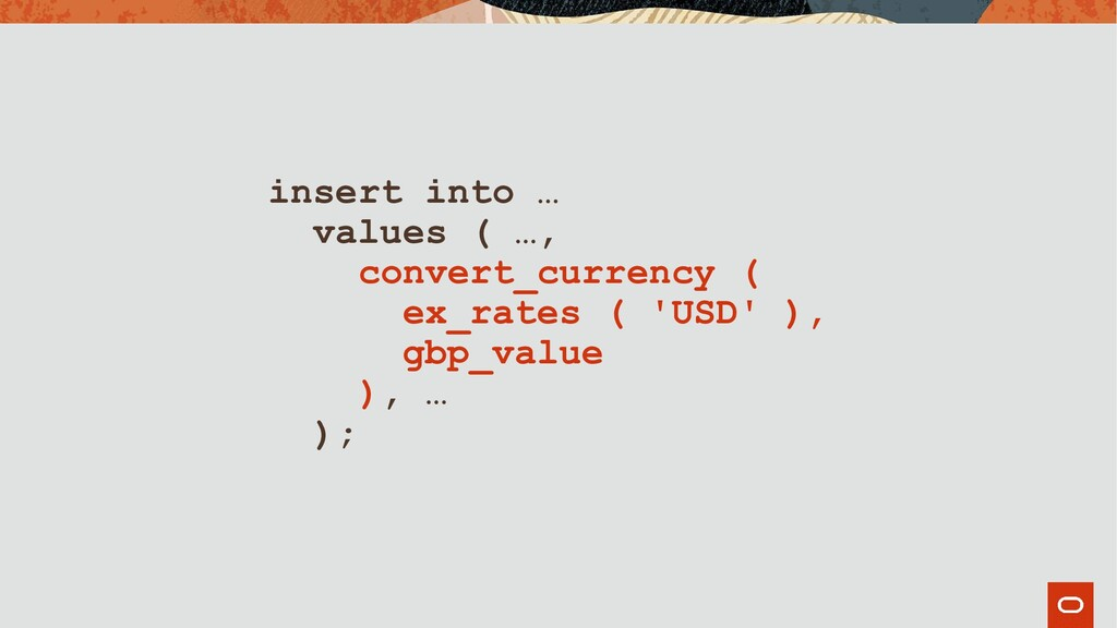insert into … values ( …, convert_currency ( ex...