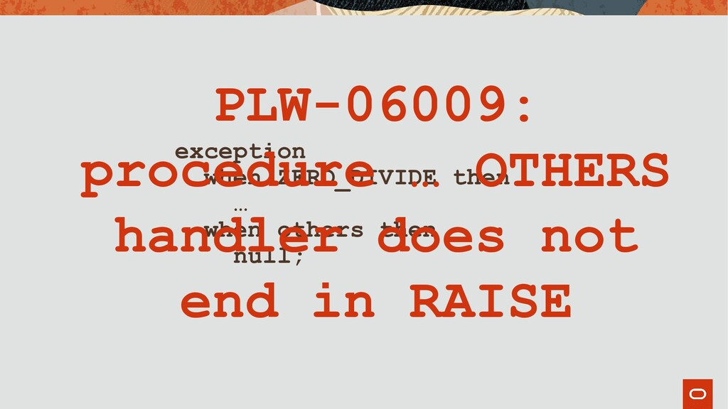 exception when ZERO_DIVIDE then … when others t...