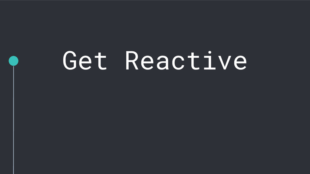 Get Reactive
