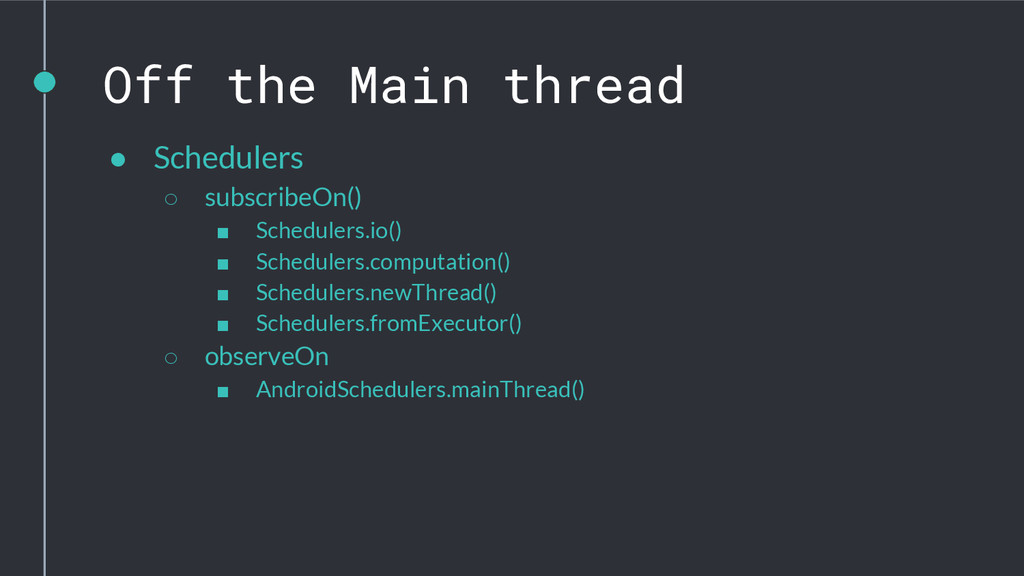 Off the Main thread ● Schedulers ○ subscribeOn(...
