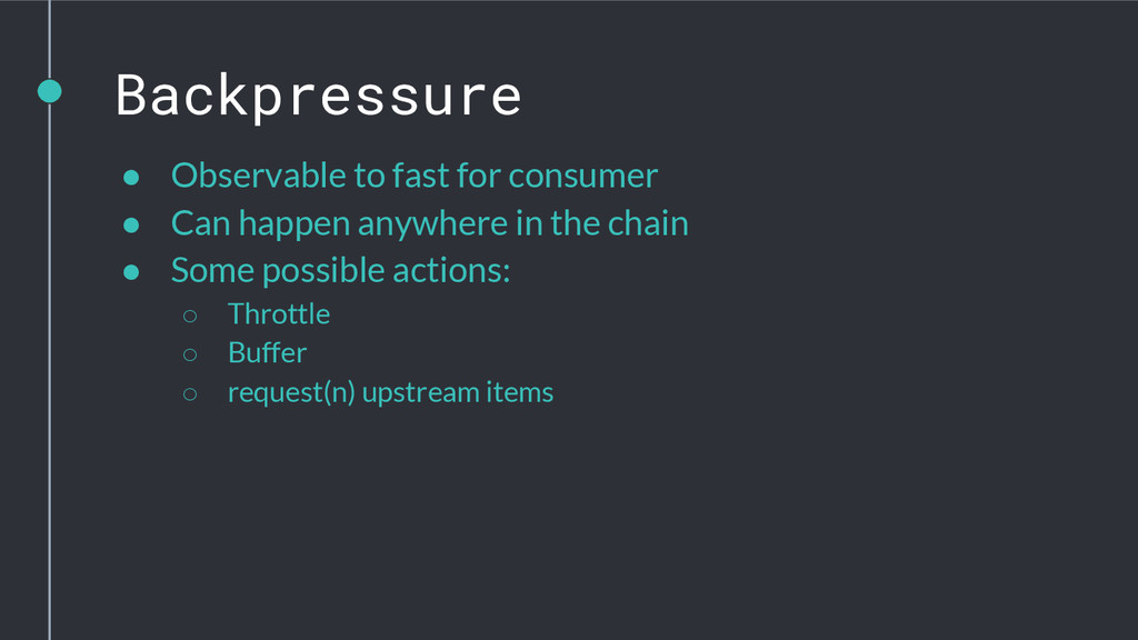 Backpressure ● Observable to fast for consumer ...