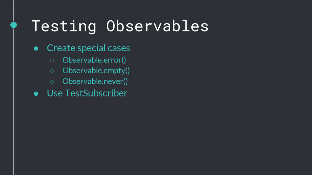 Testing Observables ● Create special cases ○ Ob...