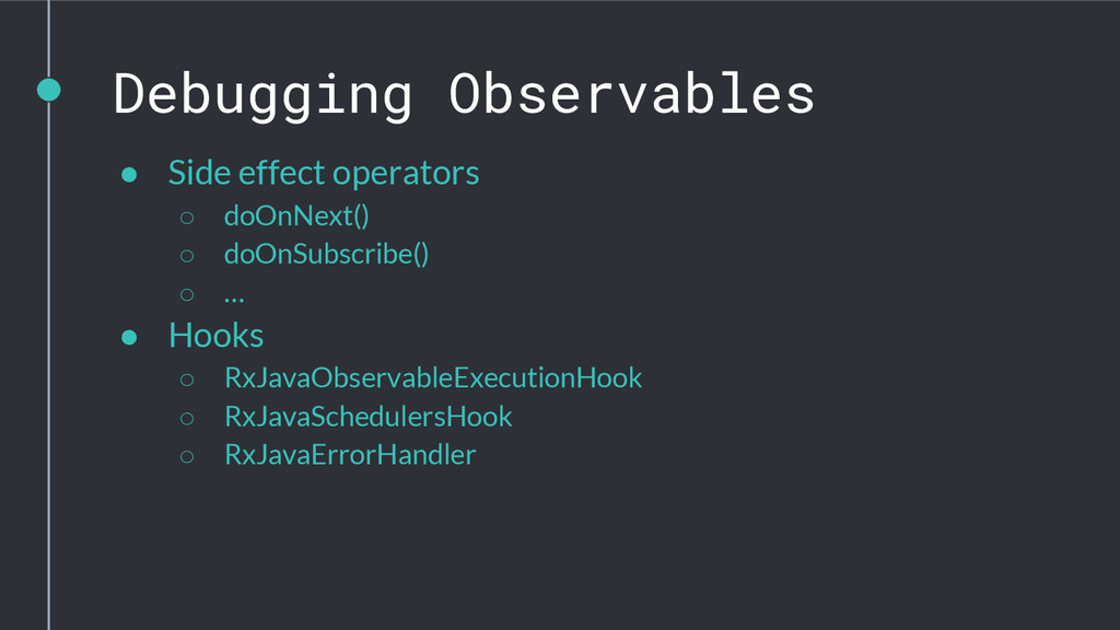 Debugging Observables ● Side effect operators ○...
