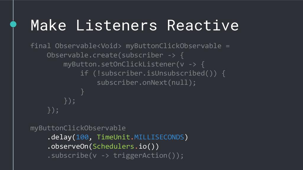 Make Listeners Reactive final Observable<Void> ...