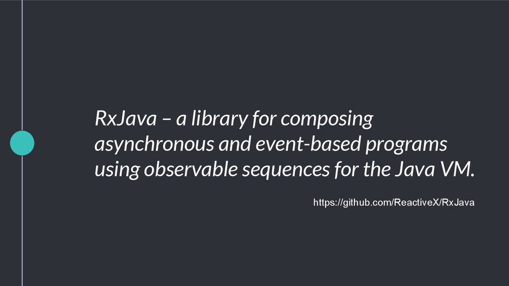 RxJava – a library for composing asynchronous a...