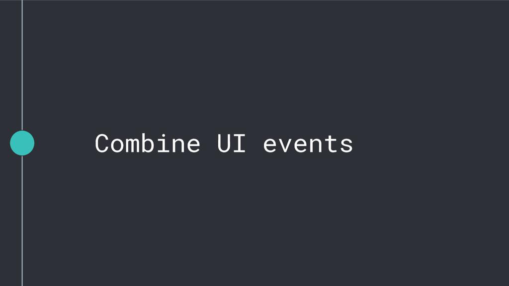 Combine UI events