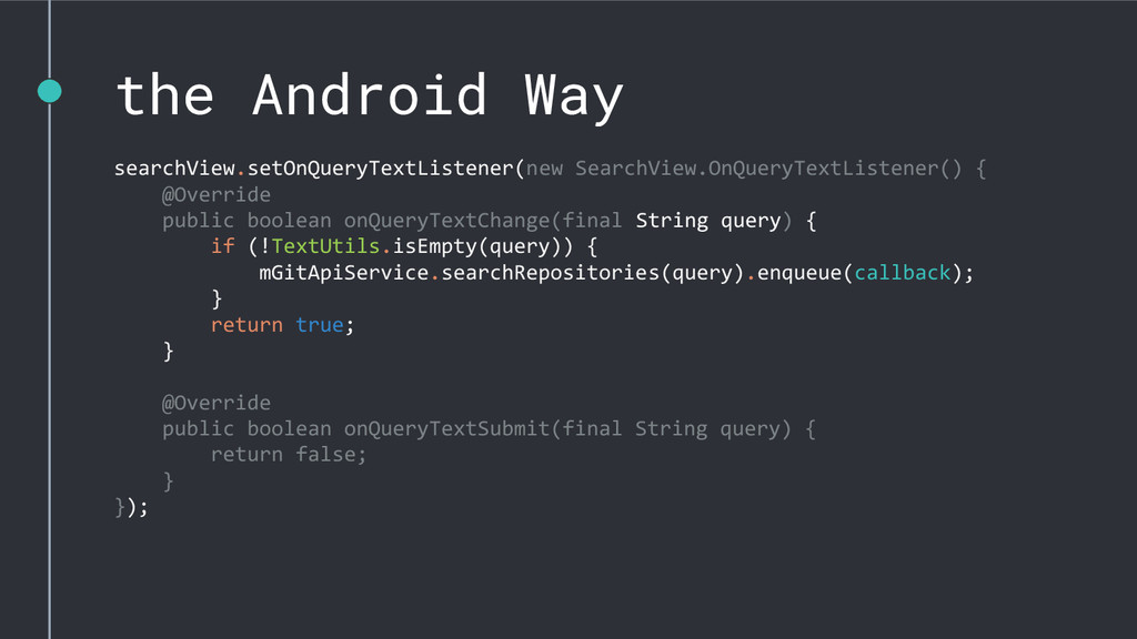 the Android Way searchView.setOnQueryTextListen...