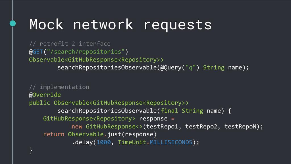 Mock network requests // retrofit 2 interface @...